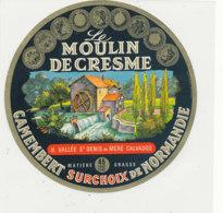 T 996 -/  ETIQUETTE DE FROMAGE   CAMEMBERT   LE MOULIN DE CRESME  VALLEE ST DENIS DE MERE  . (CALVADOS) - Fromage