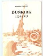 Militaria DUNKIRK 1939-1945 Par Serge Blanckaert History Editions Des Beffrois De 1990 - Livres