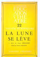 Théâtre De Réperoire N°22 La Lune Se Lève Acte De Lady GREGORY  Editions Librairie Théâtrale Des Années 1960 - Théâtre