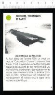 Les Français Au Pôle Sud / ?? Bateau Commandant Charcot ??? Terre Adélie Banquise  / 167-STS-2 - Vieux Papiers