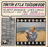 TINTIN ET LA TOISON D'OR - Va Petit Bonheur . Chez L'Oncle Achille - Oui Faut Avoir - LES CRIQUETS. Edit BARCLAY - Autres - Musique Française