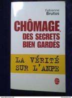 Fabienne Brutus: Chômage, Des Secrets Bien Gardés: La Vérité Sur L'ANPE/ Le Livre De Poche, 2006 - Livres, BD, Revues