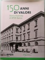 2017 - 150 Anni Di Valori Storia Illustrata - Edizione Speciale BPER - Società, Politica, Economia