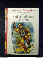 Arthur Catherall: Par 20 Mètres De Fond/ Rouge Et Or Dauphine, 1957 - Livres, BD, Revues