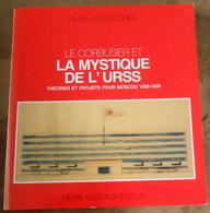 Le Corbusier Et La Mystique De L'URSS – Théories Et Projets Pour Moscou 1928-1936 - Art