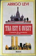 1990 Arrigo Levi - Tra Est E Ovest Cronache Di Un Trentennio 1960 1989 - RIZZOLI I^ EDIZIONE - Livres, BD, Revues