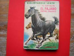 BIBLIOTHEQUE VERTE HACHETTE 1953  G CATELIN  EL PAJARO CHEVAL SAUVAGE AVEC JAQUETTE - Livres, BD, Revues