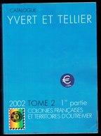 Catalogue Y. & T. - Edition 2002 - Tome 2 - 1 Ière Partie: Colonies FRANCAISES Et Territoires D'Outre-Mer. - Autres
