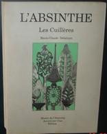 L'ABSINTHE.Les CUILLERES.M.C.Delahaye.1er Tirage De 2000 Exemplaires.319 Pages.Nombreuses Illustrations - Autres Collections