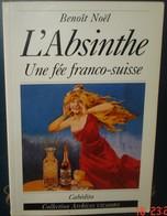 L'ABSINTHE.Une Fée Franco - Suisse.B.Noel.139 Pages.Nombreuses Photos Et Illustration - Autres Collections