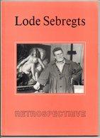 Antwerpen  Segbregts Lode  Retrospectieve  Veelzijdig Kunstenaar Oa Tekenen Schilderen  93 Blz Kunst - Livres, BD, Revues