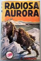 1948 Jack London - Radiosa Aurora - SONZOGNO - Books, Magazines, Comics
