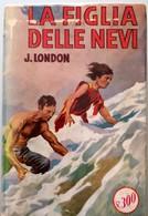 1953 Jack London - La Figlia Delle Nevi - SONZOGNO - Books, Magazines, Comics