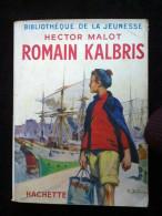 Hector Malot: Romain Kalbris/ Hachette, Bibliothèque De La Jeunesse, 1952 - Hachette