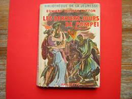 BIBLIOTHEQUE DE LA JEUNESSE  HACHETTE 1953 EDWARD BULWER LYTTON  LES DERNIERS JOURS DE POMPEI - Livres, BD, Revues