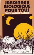 JARDINAGE BIOLOGIQUE POUR TOUS DE PAUL VANDEZANDE ED. ANDRILLON - Jardinage