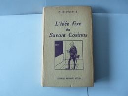 L' Idée Fixe Du Savant Cosinus Par CHRISTOPHE  1955  Librairie Armand Colin Dépot Légal 2éme Trimestre 1955 - Livres, BD, Revues