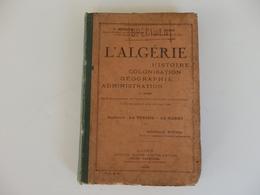 Livre 233 P. Sur L'Algérie Histoire, Colonisation, Géographie, Administration De P. Bernard Directeur De L'école Normale - Livres, BD, Revues