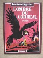 COMES - L'OMBRE DU CORBEAU (LE LOMBARD / HISTOIRES & LEGENDES 1981) - Livres, BD, Revues