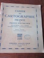 Cahier De CARTOGRAPHIE . FRANCE ET FRANCE D'OUTRE-MER - Année Inconnue - 42 Pages -22 Photos - Geografia