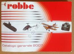 Modellismo Dinamico - Catalogo Generale Robbe 2007 - Auto Aerei Navi Elicotteri - Altre Collezioni