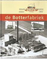 NL.- Zelhem. De Botterfabriek. COöP ZUIVELFABRIEK - ERICA - Directeur H.J. Arendsen. Uitgave Stichting Museum Smedekinck - Sachbücher