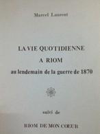 Envoi - Marcel Laurent - La Vie Quotidienne à Riom  - Guerre De 1870 - Riom De Mon Coeur - Dédicace- 1975 - - Livres, BD, Revues
