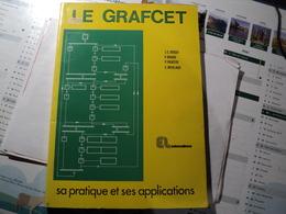 LE GRAFCET. 1991. SA PRATIQUE ET SES APPLICATIONS PAR JC BROSSY / P BRARD / P FAUGERE ET C MERLAUD. - Littérature & Schémas