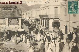 ORAN VILLAGE NEGRE MARCHE ARABE ALGERIE - Oran