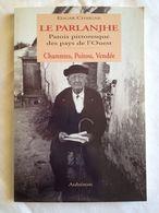 Le Parlanjhe. Patois Pittoresque Des Pays De L'Ouest, Charentes, Poitou, Vendée D'Edgar Chaigne - Poitou-Charentes