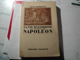 LA VIE QUOTIDIENNE AU TEMPS DE NAPOLEON. 1951. JEAN ROBIQUET. HACHETTE L HERITAGE DE LA REVOLUTION / LES DERNIERS MOIS - Histoire