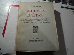 SECRETS D ETAT. 1960. JR TOURNOUX. PLON DIEN BIEN PHU / LES PARAS / L ALGERIE / L AFFAIRE BEN BELLA / SUEZ / LA CAGOULE - Histoire