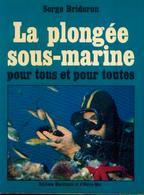 « La Plongée Sous-marine Pour Tous Et Pour Toutes » BRIDERON, S. – Ed. Maritimes Et D'Outre-mer, Paris - Tauchsport