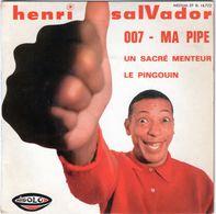 Disque 45 Tours De Henri Salvador - 007/ma Pipe/un Sacré Menteur/le Pingouin - Vinyles