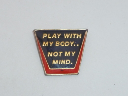 Pin's PLAY WITH MY BODY, NOT MY MIND - Pin's
