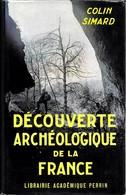 Colin Simard . DECOUVERTE ARCHEOLOGIQUE DE LA FRANCE . Perrin Cartonné Avec Jaquette . - Histoire