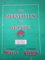 LES MERVEILLES DU MONDE Volume N°2 1954/55 ALBUM COLLECTOR COMPLET-NESTLÉ-KOHLER-MAGGI-Faire Défiler Les Images...voir - Nestlé