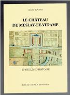 LE CHATEAU DE MESLAY LE VIDAME 1991 CLAUDE ROUYER 10 SIECLES D HISTOIRE HISTORIQUE ILLUSTRE DU CHATEAU EURE ET LOIR - Centre - Val De Loire