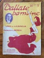 GRAFICA EDITORIALE 1923 SPARTITO MUSICALE Ballate Bambine Di Borella-Benech  DIS.?  ED. F.LLI FRANCHI CASA DELLA CANZONE - Volksmusik