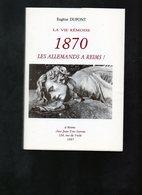 E02 -1987 DUPONT (Eugène) : La Vie Rémoise 1870 Les Allemands A Reims - Champagne - Ardenne