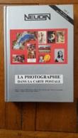 NEUDIN 1992 LA PHOTOGRAPHIE DANS LA CARTE POSTALE 544 PAGES 600 ILLUSTRATIONS COUVERTURE RIGIDE - Livres