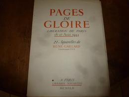 1944 PAGES DE GLOIRE -Libération De Paris 18-27 Août 1944 - En  21 Aquarelles De René Gaillard ,Lieutenant FFI - Livres, Revues & Catalogues