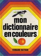 MON DICTIONNAIRE En COULEURS: Ed. Fernand NATHAN, 240 Pgs En Couleur - Woordenboeken