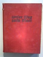 Unser Weg Zum Meer. Kriegserlebnisse Einer Deutschen Infanterie-Division. - 3. Temps Modernes (av. 1789)