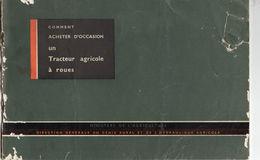 Livret Du Ministère De L'agriculture- Comment Acheter D'occasion Un Tracteur Agricole à Roues,les Années 50-60, état Moy - Tracteurs
