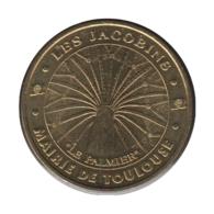 31004 - MEDAILLE TOURISTIQUE MONNAIE DE PARIS 31 - Les Jacobins Mairie De Toulouse - 2005 - Monnaie De Paris