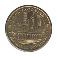 31009 - MEDAILLE TOURISTIQUE MONNAIE DE PARIS 31 - Les Jacobins Mairie De Toulouse - 2005 - Monnaie De Paris