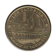 31011 - MEDAILLE TOURISTIQUE MONNAIE DE PARIS 31 - Les Jacobins Mairie De Toulouse - 2005 - Monnaie De Paris