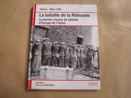 LA BATAILLE DE RHENANIE Le Dernier Champ De Bataille D'Europe Guerre 40 45 Armées Allemandes Américaines Rhin Clèves - Guerre 1939-45