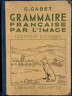 G. Gabet - Grammaire Française Par L' Image - Certificat D'Études - Librairie Hachette - ( 1938 ) . - 6-12 Jahre